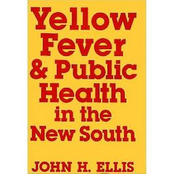 Fièvre jaune et santé publique dans le Nouveau Sud par John H. Ellis - 9780