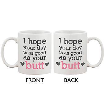 Linda y divertida taza de café cerámica - espero que su día sea tan bueno como tu trasero