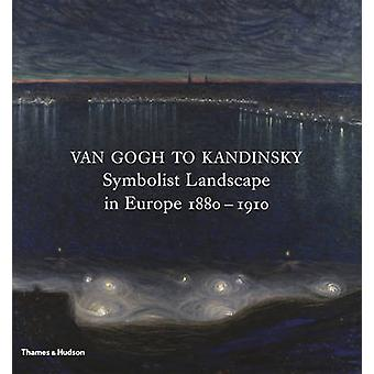 Van Gogh to Kandinsky - Symbolist Landscape in Europe 1880-1910 by Ric