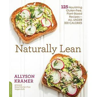 Naturally Lean - 125 Nourishing Gluten-Free - Plant-Based Recipes--All