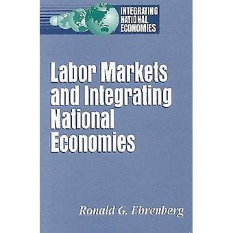 Labor Markets and Integrating National Economies by Ronald G. Ehrenbe