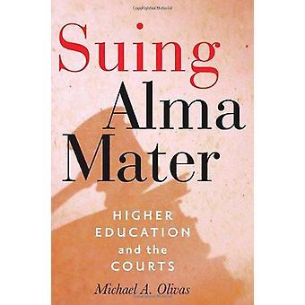 Klage gegen Alma Mater - Hochschulbildung und die Gerichte von Michael A. Oliva