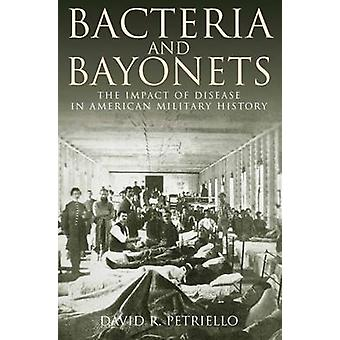 Bacteria and Bayonets - The Influence of Disease in American Military