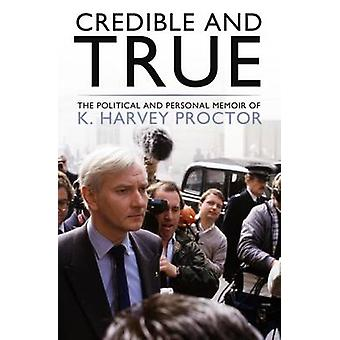 Credible and True - The Political and Personal Memoir of K. Harvey Pro