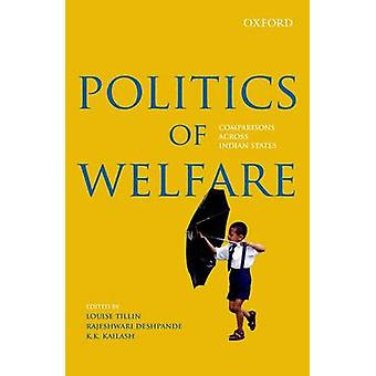Politics of Welfare - Comparisons Across Indian States by Louise Tilli