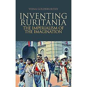 Uppfinna Ruritanien - imperialismen fantasi av Vesna guld