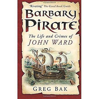 Barbary Piraten: Das Leben und die Verbrechen von John Ward
