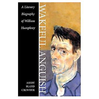 Våken angst: En litterær biografi av William Humphrey (sørlige litterære studier)
