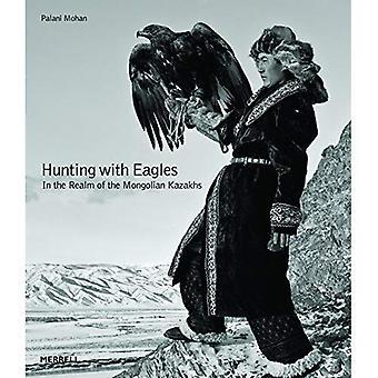 Caza con águilas: en el Reino de los Kazakhs en mongolas