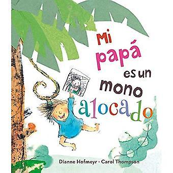Mi Papa Es un Mono Alocado = min pappa är en dum apa