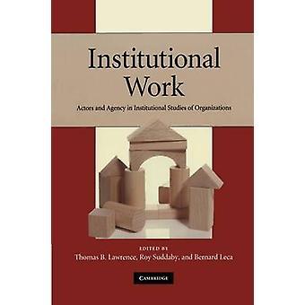 Institutioneel werk door Bewerkt door Thomas B Lawrence & Bewerkt door Roy Suddaby & Bewerkt door Bernard Leca