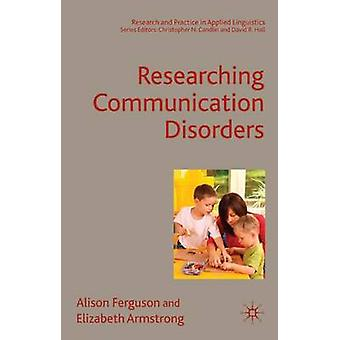 Researching Communication Disorders by Ferguson & Alison