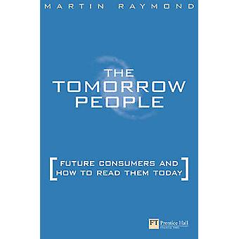 Tomorrow People Future Consumers and How to Read Them by Raymond & Martin