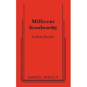 Millicent Scowlworthy by Handel & Rob