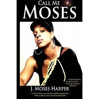 Call Me Moses by Harper & J. Moses
