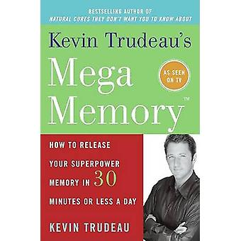 Kevin Trudeaus Mega Memory by Trudeau & Kevin