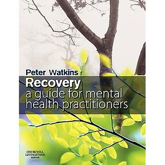 Recovery Guide Ment Hlth Prac by Watkins & Peter