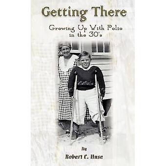 Llegar a crecer con la poliomielitis en los años 30 por Huse y Robert C.