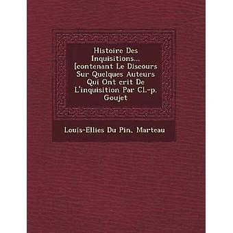 Histoire Des Inquisitions... contenant Le Discours Sur Quelques Auteurs Qui Ont crit De Linquisition Par Cl.p. Goujet by Pin & LouisEllies Du