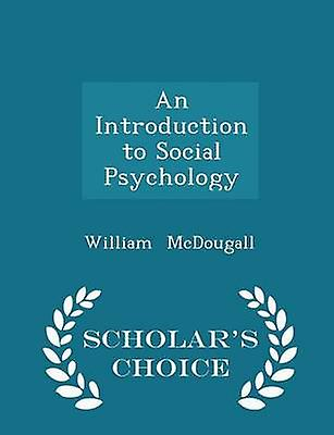 An Introduction to Social Psychology  Scholars Choice Edition by McDougall & William