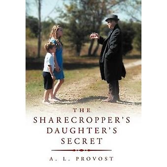 The Sharecroppers Daughters Secret Finding Hedgeworths Fortune by Provost & A. L.