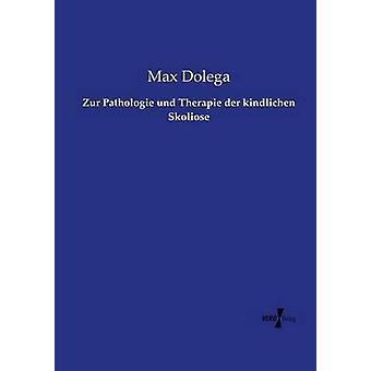 Zur Pathologie und Therapie der kindlichen Skoliose par Dolega & Max