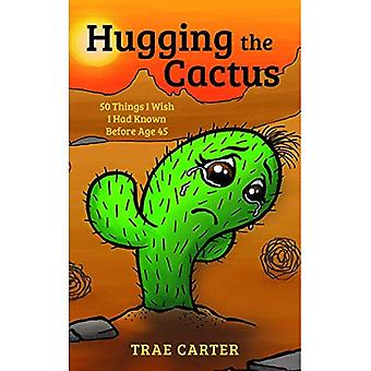 Hugging the Cactus: 50 Things I Wish I Had Known� Before Age 45