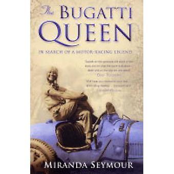 The Bugatti Queen - In Search of a Motor-Racing Legend by Miranda Seym