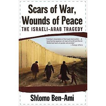 Scars of War - Wounds of Peace - The Israeli-Arab Tragedy by Shlomo Be
