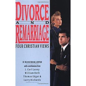 Divorce and Remarriage - Four Christian Views by House - H. Wayne (EDT