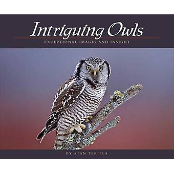 Intriguing Owls - Extraordinary Images and Insights by Stan Tekiela -