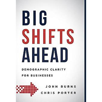 Big Shifts Ahead - Demographic Clarity for Business by John Burns - Ch