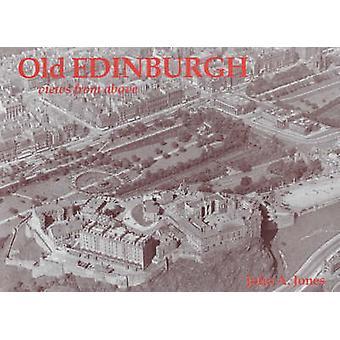 Old Edinburgh - Views from Above by John A. Jones - 9781840332216 Book