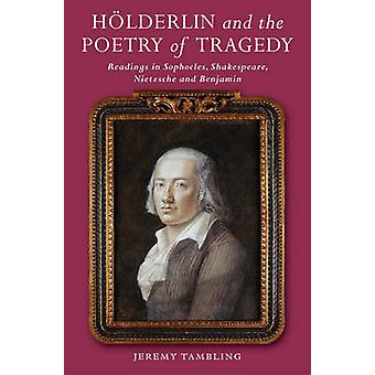 Holderlin & the Poetry of Tragedy - Readings in Sophocles - Shakespear