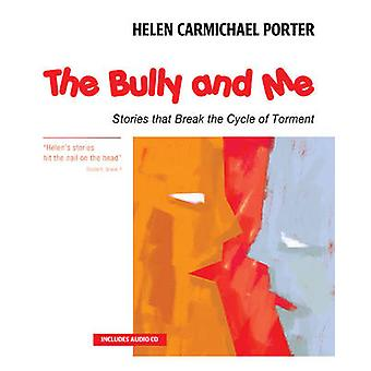 The Bully and Me - Stories That Break the Cycle of Torment by Helen Ca