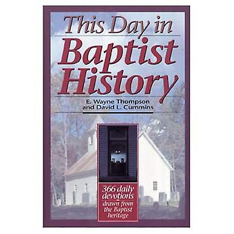 This Day in Baptist History: Three Hundred Sixty-Six Daily Devotions Drawn from the Baptist Heritage