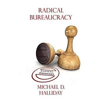 Radical Bureaucracy par Halliday et Michael D.