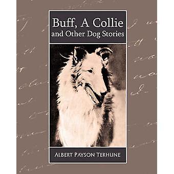 Buff a Collie and Other Dog Stories von Terhune & Albert Payson