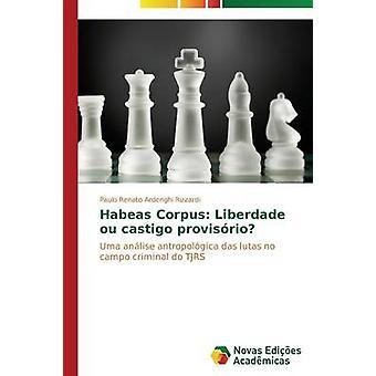 Habeas Corpus Liberdade ou castigo provisrio von Ardenghi Rizzardi Paulo Renato