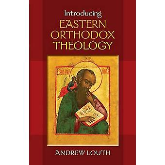Introducing Eastern Orthodox Theology by Louth & Andrew