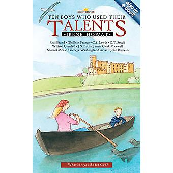 Ten Boys Who Used Their Talents by Irene Howat