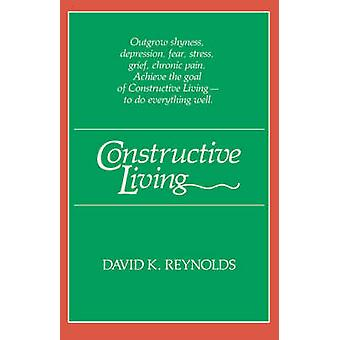 Constructive Living by Reynolds & David K.