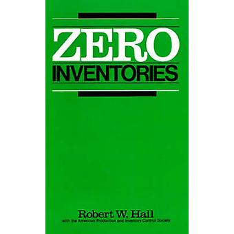 Zero Inventories by Hall & Robert W.