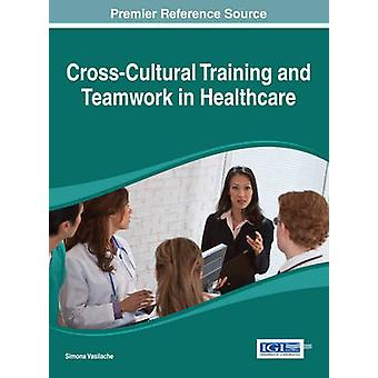 CrossCultural Training and Teamwork in Healthcare by Vasilache
