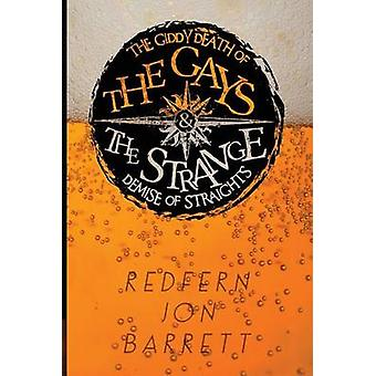 The Giddy Death of the Gays  the Strange Demise of Straights by Barrett & Redfern Jon