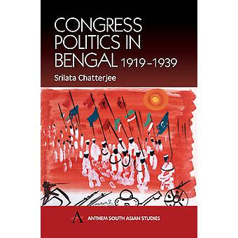 Congress Politics in Bengal 19191939 by Chatterjee & Srilata