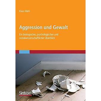 Aggression und Gewalt  Ein biologischer psychologischer und sozialwissenschaftlicher berblick by Wahl & Klaus