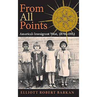 From All Points Americas Immigrant West 1870s1952 by Barkan & Elliott Robert