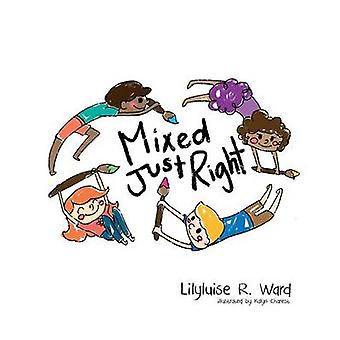 Mixed Just Right by Ward & Lilyluise R