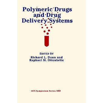 Polymeric Drugs and Drug Delivery Systems by Dunn & Richard L.